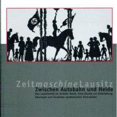 Zwischen Autobahn und Heide. Das Lausitzbild im Dritten Reich. Eine Studie zur Entstehung, Ideologie und Funktion symbolischer Bildwelten.