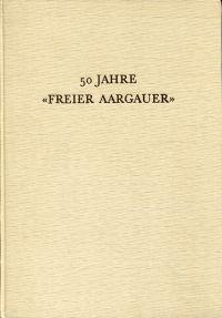 """50 Jahre """"Freier Aargauer"""". 1906-1956."""