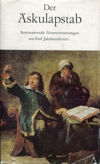 Der Äskulapstab. Internationale Ärzteerinnerungen aus 5 Jahrhunderten.