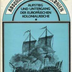Abschied von den Kolonien. Aufstieg und Untergang der europäischen Kolonialreiche.