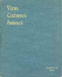 Vieux Costumes Suisses - Alte Schweizertrachten.