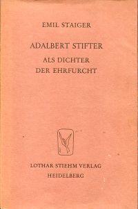 Adalbert Stifter als Dichter der Ehrfurcht.