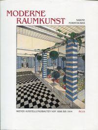 Moderne Raumkunst. Wiener Ausstellungsbauten von 1898 bis 1914.