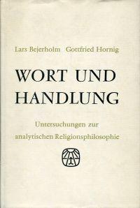 Wort und Handlung. Untersuchungen zur analytischen Religionsphilosophie.