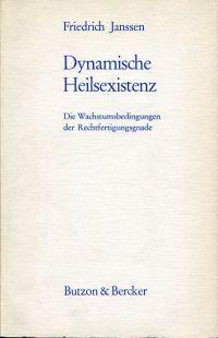 Dynamische Heilsexistenz. Die Wachstumsbedingungen der Rechtfertigungsgnade nach Thomas von Aquin im Licht der Theologie der Gegenwart.