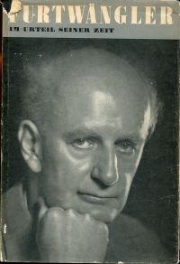 Wilhelm Furtwängler im Urteil seiner Zeit.