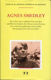 Agnes Smedley. Das Leben einer radikalen Frau mit dem unfehlbaren Instinkt, ihre Person in das Zentrum der weltweiten politischen und sozialen Bewegungen ihrer Zeit zu rücken.