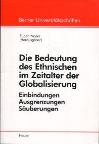 Die Bedeutung des Ethnischen im Zeitalter der Globalisierung. Einbindungen - Ausgrenzungen - Säuberungen.  Referate einer Vorlesungsreihe des Collegium Generale der Universität Bern im Sommersemester 1998.