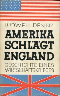 Amerika schlägt England. Geschichte eines Wirtschaftskrieges.