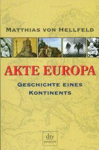 Akte Europa. Geschichte eines Kontinents.
