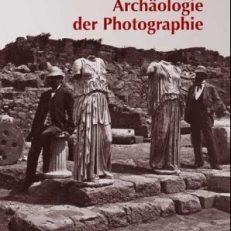 Archäologie der Photographie. Bilder aus der Photothek der Antikensammlung Berlin.