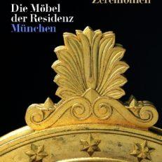 Pracht und Zeremoniell. Die Möbel der Residenz München.