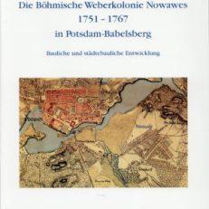 Die böhmische Weberkolonie Nowawes 1751 - 1767 in Potsdam-Babelsberg. Bauliche und städtebauliche Entwicklung.
