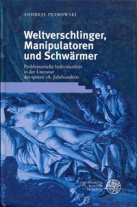 Weltverschlinger, Manipulatoren und Schwärmer. Problematische Identität in der Literatur des späten 18. Jahrhunderts.