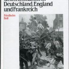 Arbeitskämpfe und Gerwerkschaften in Deutschland, England und Frankreich. ihre Entwicklung vom 19. zum 20. Jahrhundert.