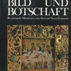 Bild und Botschaft. Byzantinische Miniaturen zum Alten und Neuen Testament.