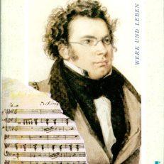 Franz Schubert. Sein Leben - Sein Werk.