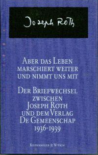 Aber das Leben marschiert weiter und nimmt uns mit. Der Briefwechsel zwischen Joseph Roth und dem Verlag De Gemeenschaap 1936-1939.