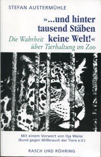 """""""... und hinter tausend Stäben keine Welt"""". Die Wahrheit über Tierhaltung im Zoo."""
