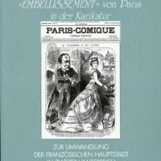 """""""Transformation"""" und """"Embellissement"""" von Paris in der Karikatur. Zur Umwandlung der französischen Hauptstadt im Zweiten Kaiserreich durch den Baron Haussmann."""