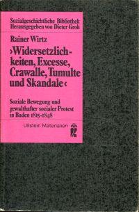 """""""Widersetzlichkeiten, Excesse, Crawalle, Tumulte und Skandale"""". Soziale Bewegung und gewalthafter sozialer Protest in Baden 1815 - 1848."""