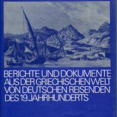 Zwischen Olymp und Acheron. Berichte und Dokumente aus der griechischen Welt von deutschen Reisenden des 19. Jahrhunderts.