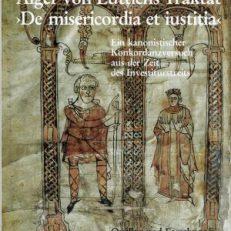"""Alger von Lüttichs Traktat """"De misericordia et iustitia"""". Ein kanonischer Konkordanzversuch aus der Zeit des Investiturstreits."""