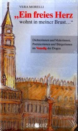 """""""Ein freies Herz wohnt in meiner Brust ..."""" Dichterinnen und Malerinnen, Patrizierinnen und Bürgerinnen im Venedig der Dogen."""
