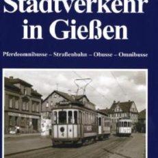 Stadtverkehr in Gießen. Pferdeomnibusse - Straßenbahn - Obusse - Omnibusse.