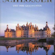 Schlösser und ihre Geschichten. Die bedeutendsten Schlösser und Paläste der Welt.