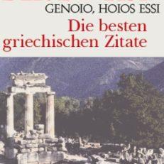 Werde, der du bist. Die besten griechischen Zitate = Genoio, hoios essi.
