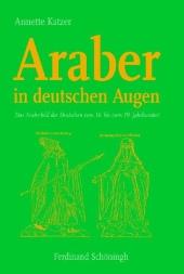 Araber in deutschen Augen. Das Araberbild der Deutschen vom 16. bis zum 19. Jahrhundert.