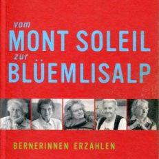 Vom Mont Soleil zur Blüemlisalp. Bernerinnen erzählen.