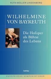 Wilhelmine von Bayreuth. Die Hofoper als Bühne des Lebens.