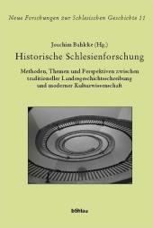 Historische Schlesienforschung. Methoden, Themen und Perspektiven zwischen traditioneller Landesgeschichtsschreibung und moderner Kulturwissenschaft.