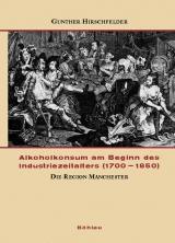 Alkoholkonsum am Beginn des Industriezeitalters (1700-1850) Band 1: Die  Region Manchester.