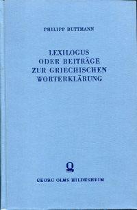 Lexilogus oder Beiträge zur griechischen Worterklärung hauptsächlich für Homer und Hesiod.