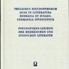 Thesaurus Pseudonymorum Quae In Literatura Hebraica Et Judaeogermancia Inveniuntur. Pseudonymen-Lexikon der hebräischen und jiddischen Literatur.