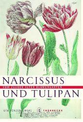 Narcissus und Tulipan. Vom Zauber alter Blumengärten.