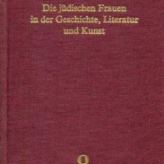 Die jüdischen Frauen in der Geschichte, Literatur und Kunst.