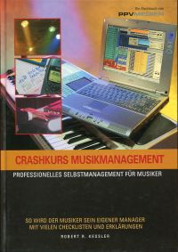 Crashkurs Musikmanagement. Professionelles Selbstmanagement für Musiker. So wird der Musiker sein eigener Manager. Mit vielen Checklisten und Erklärungen.