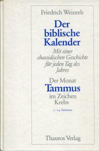 Der biblische Kalender, Band 4: Der Monat Tammus im Zeichen Krebs. 1. - 14. Tammus [aus dem Nachlass hrsg. von der Friedrich Weinreb Stiftung Zürich].