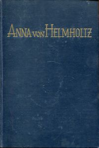 Anna von Helmholtz. Ein Lebensbild in Briefen