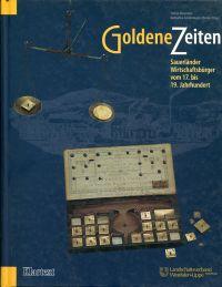Goldene Zeiten. Sauerländer Wirtschaftsbürger vom 17. bis 19. Jahrhundert.