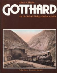 Gotthard. Als die Technik Weltgeschichte schrieb.