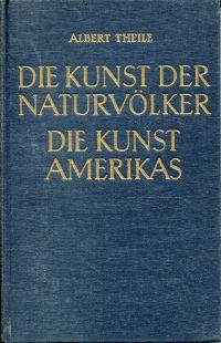 Die Kunst der aussereuropäischen Völker, Band 1, Teil 1-3: Die Kunst der Naturvölker. Die Kunst Amerikas.