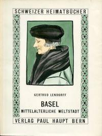 Basel 1.:  Mittelalterliche Weltstadt.