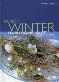 Blumen im Winter. Floristische Ideen für November bis März.