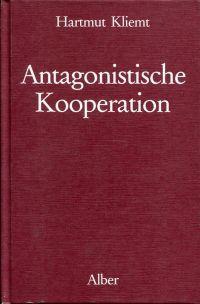 Antagonistische Kooperation. Elementare spieltheorethische Modelle spontaner Ordnungsentstehung.