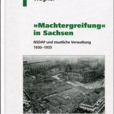 """""""Machtergreifung"""" in Sachsen. NSDAP und staatliche Verwaltung 1930 - 1935."""
